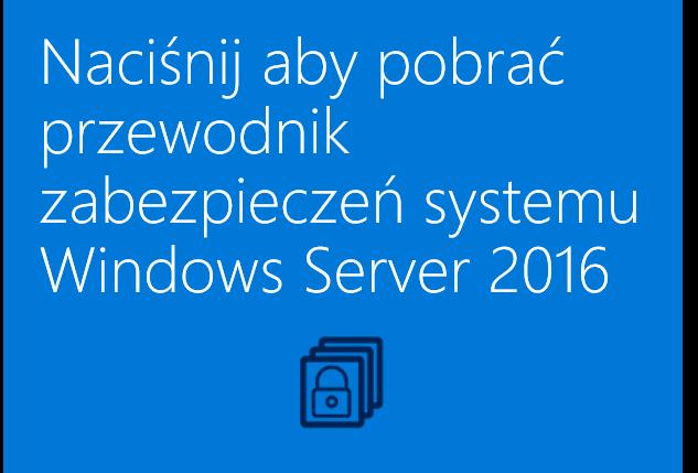 przewodnik zabezpieczenia systemu Windows Server 2016 Server